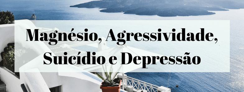 Deficiência em Magnésio causa Agressividade, Suicídio e Depressão