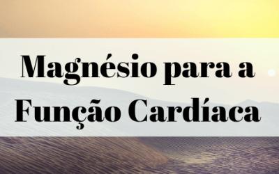 Magnésio para a Função Cardíaca