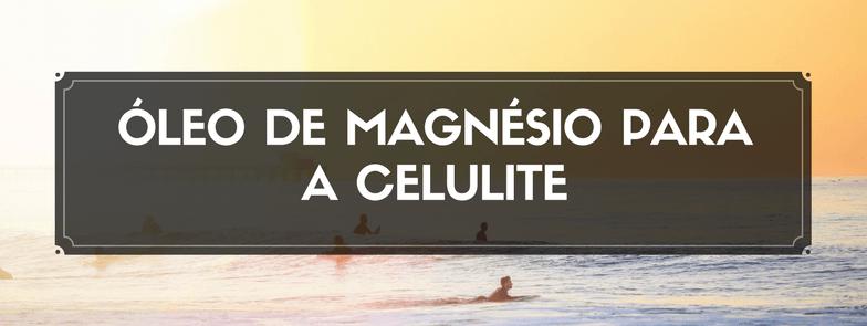 Óleo de Magnésio Para a Celulite