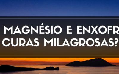 Magnésio e Enxofre – Curas Milagrosas?