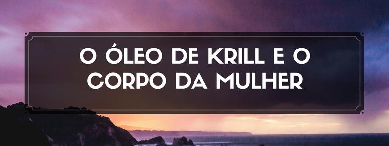O óleo de Krill e o corpo da mulher