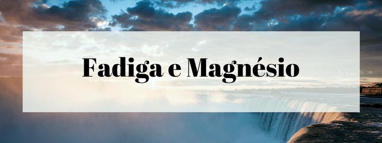 Fadiga e Magnésio