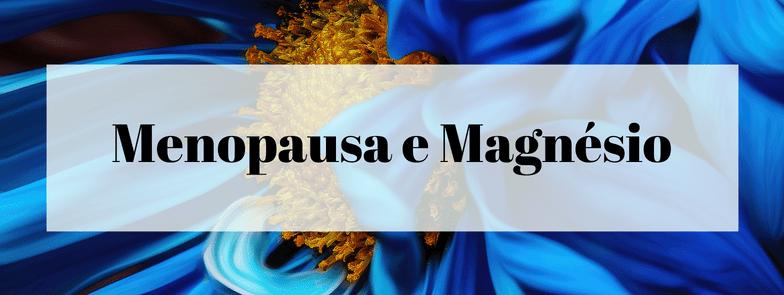 Menopausa e Magnésio