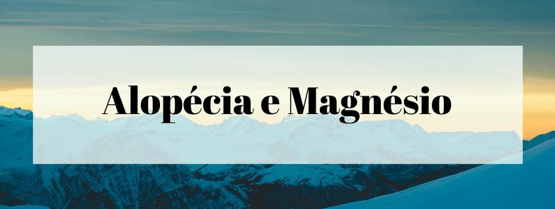 Alopécia e Magnésio