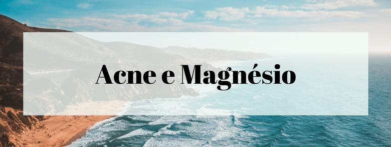Acne e Magnésio