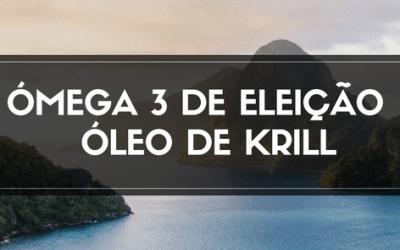 ÓMEGA 3 DE ELEIÇÃO – ÓLEO DE KRILL