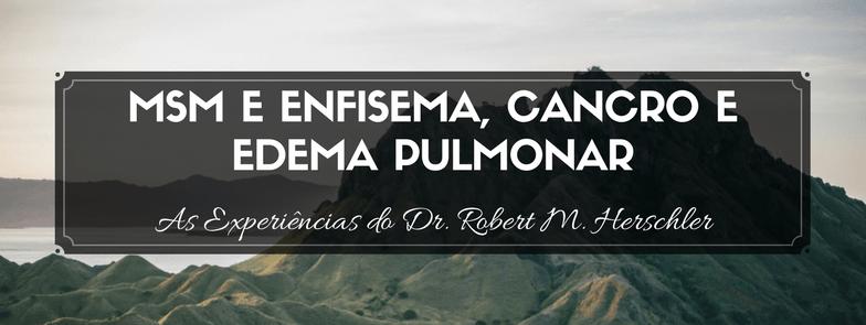 MSM e Enfisema, Cancro e Edema Pulmonar