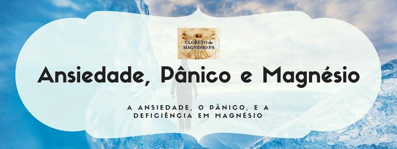 A ansiedade, o pânico, e a deficiência em magnésio