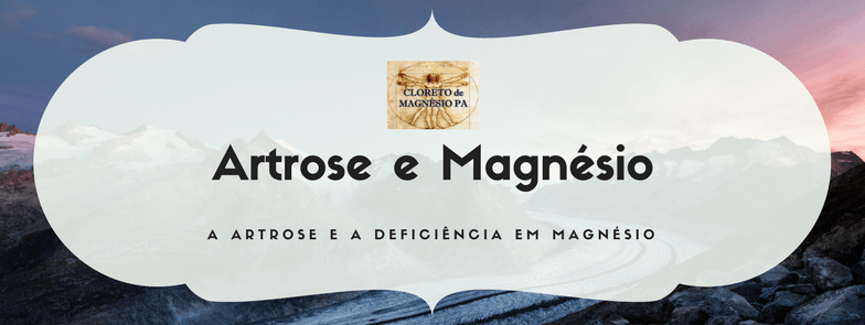 A artrose e a deficiência em magnésio