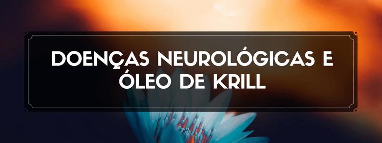Doenças neurológicas e Óleo de Krill