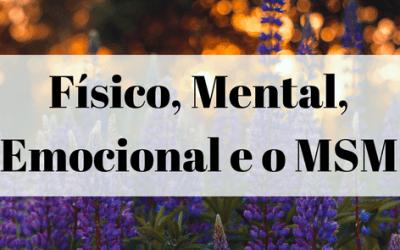 Físico, Mental, Emocional e o MSM