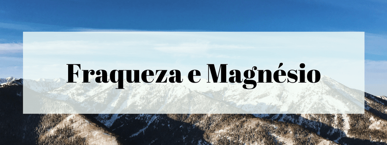 Fraqueza e Magnésio
