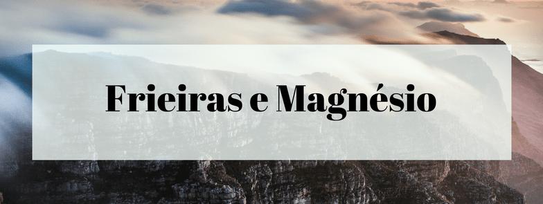 Frieiras e Magnésio