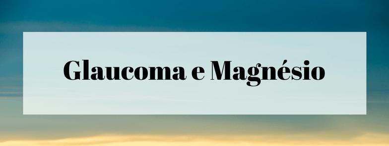 Glaucoma e Magnésio