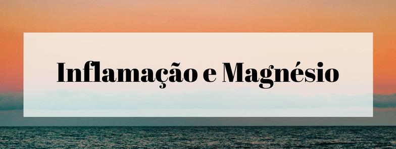 Inflamação e Magnésio
