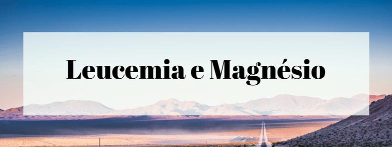 Leucemia e Magnésio