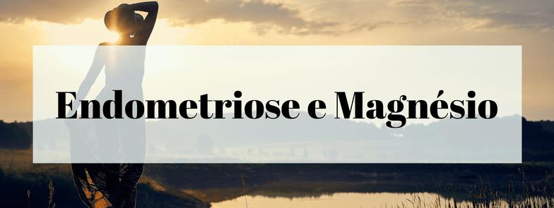 Endometriose e Magnésio