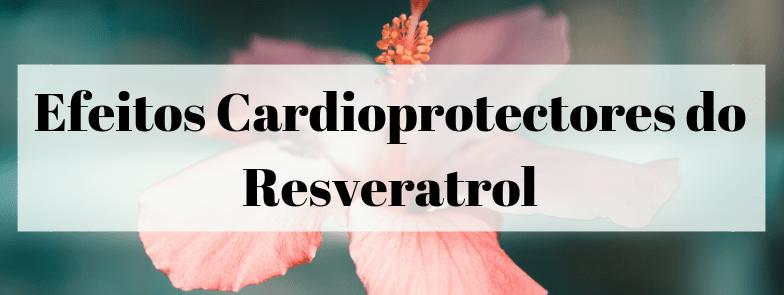 Efeitos Cardioprotectores do Resveratrol