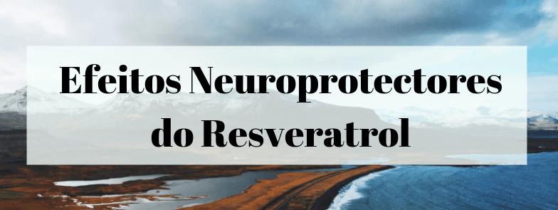 Efeitos Neuroprotectores do Resveratrol