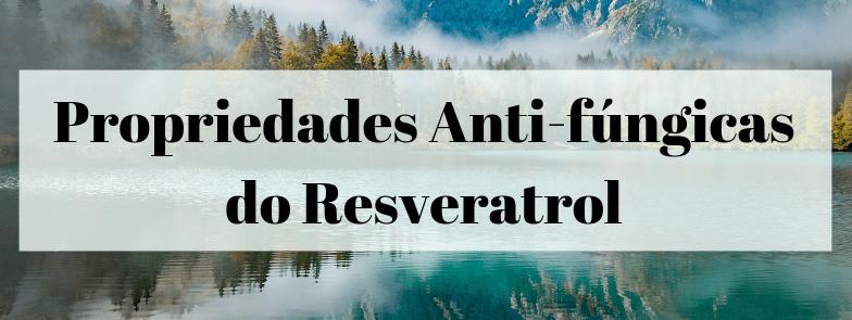 Propriedades Anti-fúngicas do Resveratrol