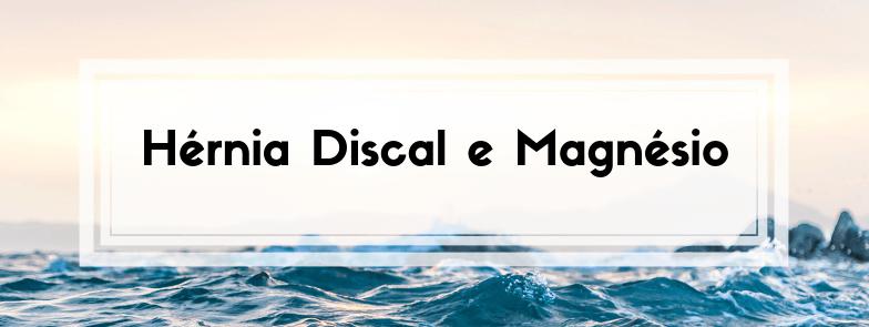 A Hérnia Discal e o Magnésio