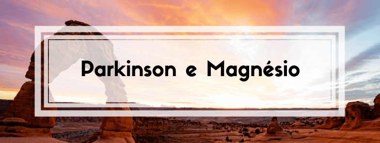 Parkinson e o Magnésio