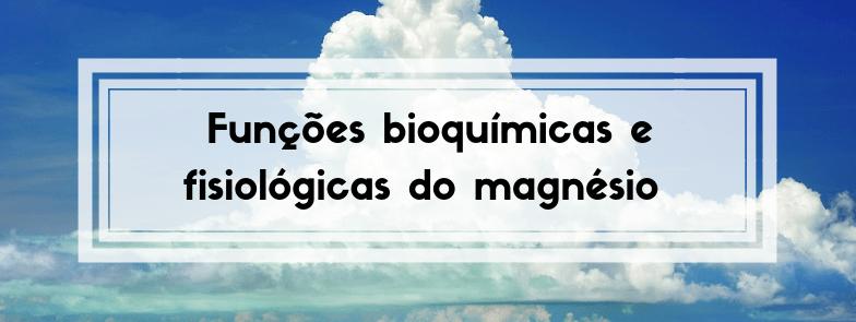 Funções bioquímicas e fisiológicas  do magnésio